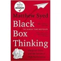 Black Box Thinking: Marginal Gains and the Secrets of High Performance by Matthew Syed