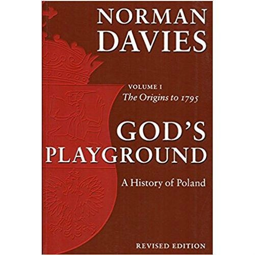 God's Playground A History of Poland : Volume 1: The Origins to 1795 by Norman Davies