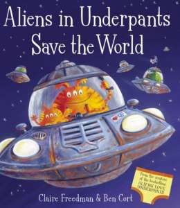 Aliens in Underpants Save the World by Claire Freedman (Author)