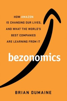 Bezonomics : How Amazon Is Changing Our Lives, and What the World's Companies Are Learning from It by Brian Dumaine