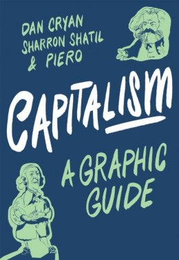 Capitalism: A Graphic Guide by Sharron Shatil (Author) , Dan Cryan (Author)