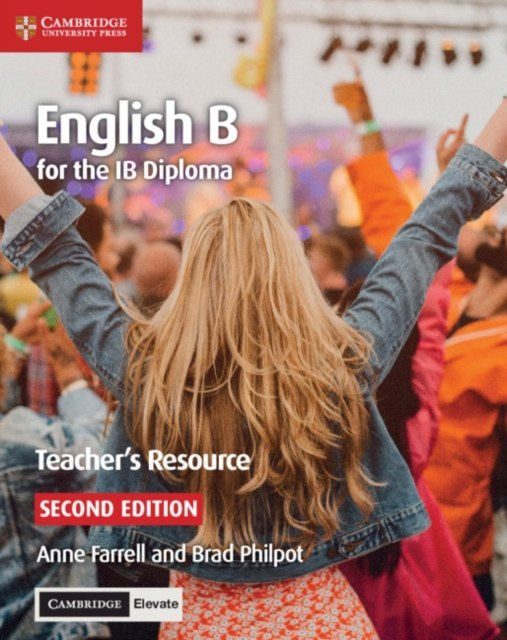 English B for the IB Diploma Teacher's Resource with Cambridge Elevate by Anne Farrell (Author) , Brad Philpot (Author)