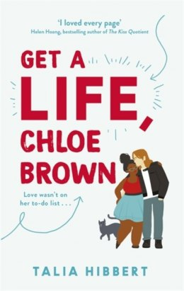 Get A Life, Chloe Brown : the perfect fun and feel good romance for 2020 by Talia Hibbert