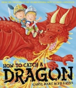 How To Catch a Dragon by Caryl Hart (Author)