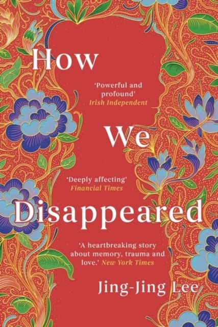 How We Disappeared : LONGLISTED FOR THE WOMEN'S PRIZE FOR FICTION 2020 by Jing-Jing Lee