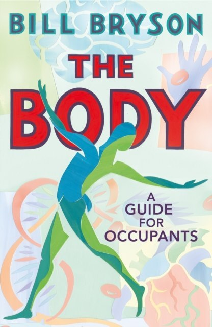 The Body : A Guide for Occupants by Bill Bryson