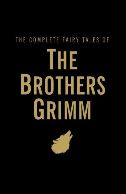 The Complete Fairy Tales by Jacob Grimm, Wilhelm Grimm