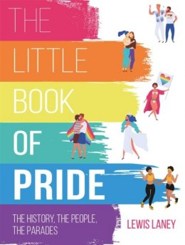 The Little Book of Pride : The History, the People, the Parades by Lewis Laney