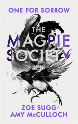 The Magpie Society: One for Sorrow by Amy McCulloch (Author) , Zoe Sugg (Author)