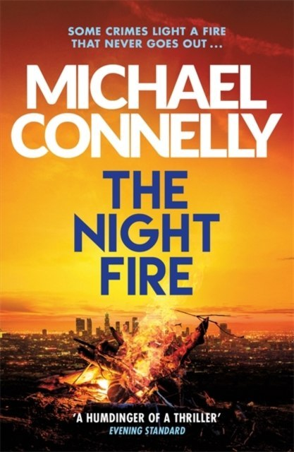 The Night Fire : The Brand New Ballard and Bosch Thriller by Michael Connelly
