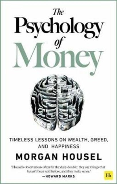 The Psychology of Money : Timeless lessons on wealth, greed, and happiness by Morgan Housel