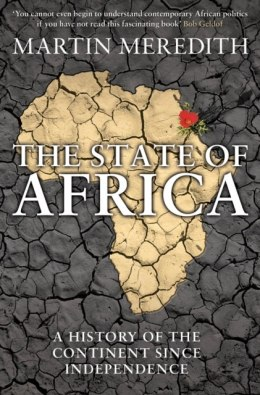 The State of Africa : A History of the Continent Since Independence by Martin Meredith