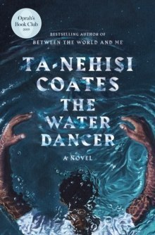 The Water Dancer : A Novel by Ta-Nehisi Coates (Author)