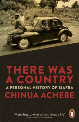 There Was a Country : A Personal History of Biafra by Chinua Achebe