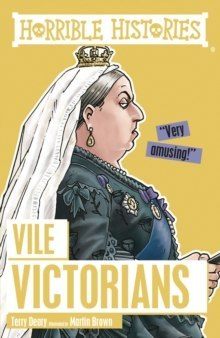 Vile Victorians by Terry Deary (Author) , Martin Brown (Author)