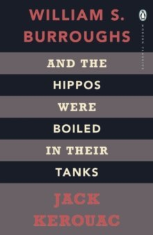 And the Hippos Were Boiled in Their Tanks by William S. Burroughs, Jack Kerouac