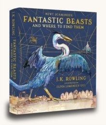 Fantastic Beasts and Where to Find Them : Illustrated Edition by J.K. Rowling