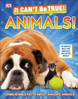 It Can't Be True! Animals! : Unbelievable Facts About Amazing Animals by DK (Author)