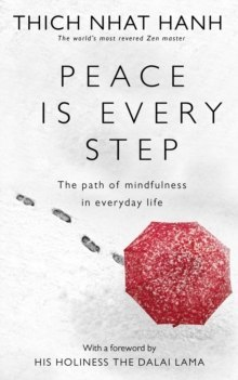 Peace Is Every Step : The Path of Mindfulness in Everyday Life by Thich Nhat Hanh