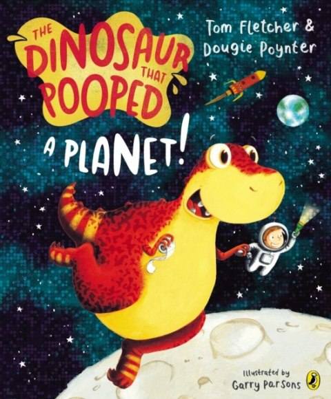 The Dinosaur That Pooped A Planet! by Tom Fletcher (Author) , Dougie Poynter (Author)