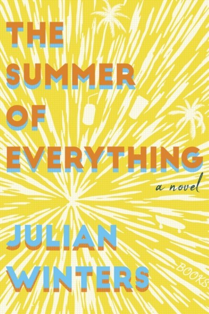 The Summer of Everything : A Novel by Julian Winters