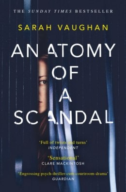 Anatomy of a Scandal : soon to be a major Netflix series by Sarah Vaughan