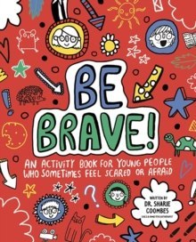 Be Brave! Mindful Kids : An Activity Book for Children Who Sometimes Feel Scared or Afraid