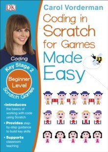 Coding In Scratch For Games Made Easy Ages 8-12 Key Stage 2 by Carol Vorderman