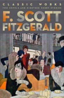 F. Scott Fitzgerald: Classic Works : Two Novels and Nineteen Short Stories by F.Scott Fitzgerald