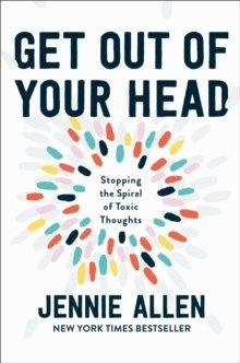 Get Out of your Head : The One Thought that Can Shift Our Chaotic Minds