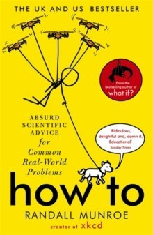 How To : Absurd Scientific Advice for Common Real-World Problems from Randall Munroe of xkcd by Randall Munroe