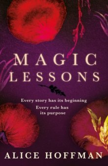 Magic Lessons : A Prequel to Practical Magic by Alice Hoffman
