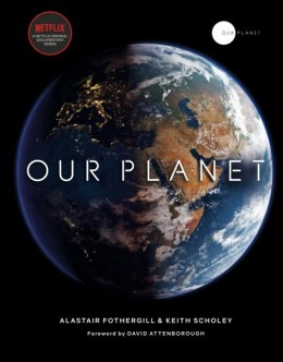Our Planet by Alastair Fothergill (Author) , Keith Scholey (Author) , Fred Pearce (Author) , David Attenborough