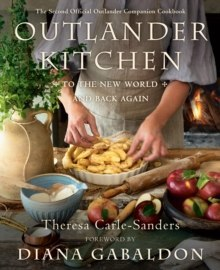 Outlander Kitchen: To the New World and Back : The Second Official Outlander Companion Cookbook