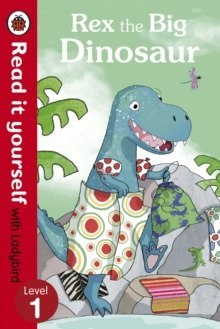 Rex the Big Dinosaur - Read it yourself with Ladybird : Level 1