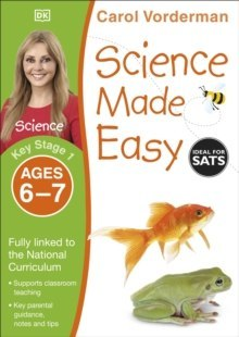 Science Made Easy Ages 6-7 Key Stage 1 by Carol Vorderman