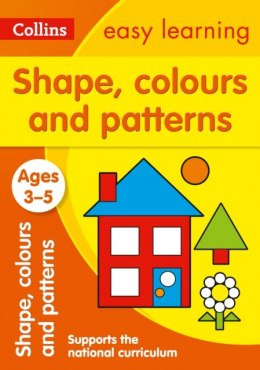 Shapes, Colours and Patterns Ages 3-5 : Prepare for Preschool with Easy Home Learning by Collins Easy Learning