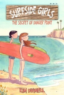Surfside Girls, Book One : The Secret Of Danger Point by Kim Dwinell
