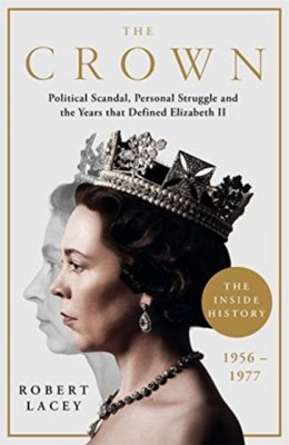 The Crown Political Scandal, Personal Struggle and the Years that Defined Elizabeth II, 1956-1977 by Robert Lacey (Author)