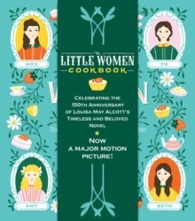 The Little Women Cookbook : Tempting Recipes from the March Sisters and Their Friends and Family