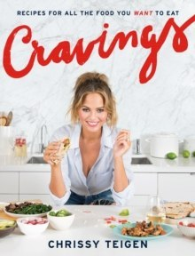 Cravings : Recipes for All the Food You Want to Eat: A Cookbook