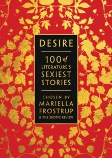 Desire : 100 of Literature's Sexiest Stories