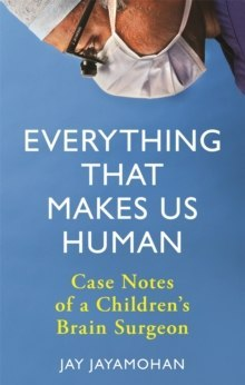 Everything That Makes Us Human : Case Notes of a Children's Brain Surgeon