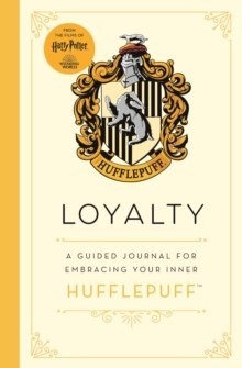 Harry Potter: Loyalty : A guided journal for cultivating your inner Hufflepuff