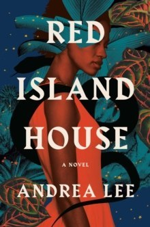 Red Island House : A Novel by Andrea Lee
