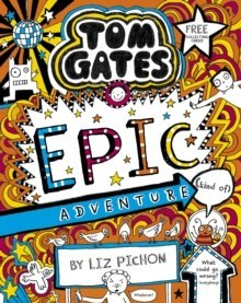 Tom Gates 13: Tom Gates: Epic Adventure (kind of) : 13