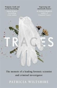 Traces : The memoir of a forensic scientist and criminal investigator