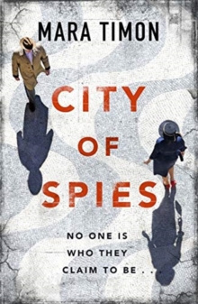 City of Spies : Who can you trust in this gripping debut thriller? by Mara Timon