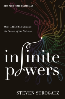 Infinite Powers : How Calculus Reveals the Secrets of the Universe by Strogatz Steven Strogatz