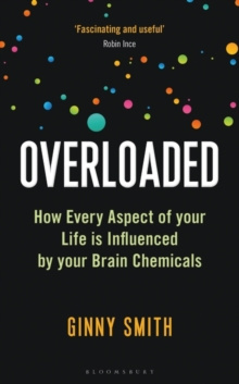 Overloaded : How Every Aspect of Your Life is Influenced by Your Brain Chemicals by Ginny Smith